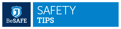 Be Safe: Safety Tips