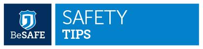 Be Safe: Safety Tips